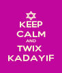 KEEP CALM AND TWIX  KADAYIF - Personalised Poster A4 size