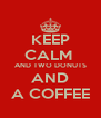 KEEP CALM  AND TWO DONUTS AND A COFFEE - Personalised Poster A4 size