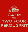KEEP CALM AND TWO FOUR APEROL SPRITZ - Personalised Poster A4 size