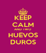 KEEP CALM AND TWO HUEVOS DUROS - Personalised Poster A4 size