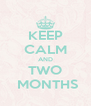 KEEP CALM AND TWO  MONTHS - Personalised Poster A4 size