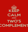 KEEP CALM AND TWO'S COMPLEMENT - Personalised Poster A4 size