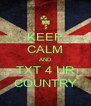 KEEP CALM AND TXT 4 UR COUNTRY - Personalised Poster A4 size