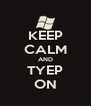 KEEP CALM AND TYEP ON - Personalised Poster A4 size