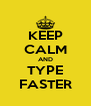 KEEP CALM AND TYPE FASTER - Personalised Poster A4 size
