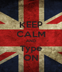 KEEP CALM AND Type ON - Personalised Poster A4 size
