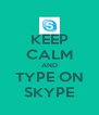 KEEP CALM AND TYPE ON SKYPE - Personalised Poster A4 size