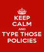 KEEP CALM AND TYPE THOSE POLICIES - Personalised Poster A4 size