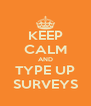 KEEP CALM AND TYPE UP SURVEYS - Personalised Poster A4 size