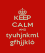 KEEP CALM AND tyuhjnkml gfhjjklò - Personalised Poster A4 size