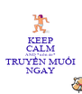 KEEP CALM AND *uốn éo* TRUYỀN MUỐI NGAY - Personalised Poster A4 size