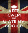 KEEP CALM AND U ATE MY COOKIE! - Personalised Poster A4 size