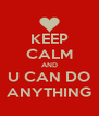 KEEP CALM AND U CAN DO ANYTHING - Personalised Poster A4 size