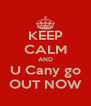 KEEP CALM AND U Cany go OUT NOW - Personalised Poster A4 size