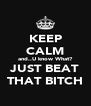 KEEP CALM and..U know What? JUST BEAT THAT BITCH - Personalised Poster A4 size