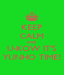 KEEP CALM AND U-KOW IT'S YUNHO TIME! - Personalised Poster A4 size