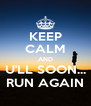 KEEP CALM AND U'LL SOON... RUN AGAIN - Personalised Poster A4 size