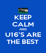 KEEP CALM AND U16'S ARE THE BEST - Personalised Poster A4 size