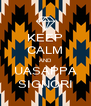 KEEP CALM AND UASAPPA SIGNORI - Personalised Poster A4 size