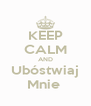 KEEP CALM AND Ubóstwiaj Mnie  - Personalised Poster A4 size