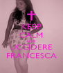 KEEP CALM AND UCCIDERE FRANCESCA - Personalised Poster A4 size