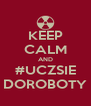 KEEP CALM AND #UCZSIE DOROBOTY - Personalised Poster A4 size