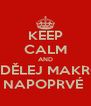 KEEP CALM AND UDĚLEJ MAKRO NAPOPRVÉ  - Personalised Poster A4 size