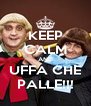 KEEP CALM AND UFFA CHE PALLE!!! - Personalised Poster A4 size