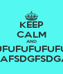 KEEP CALM AND UFUFUFUFUFU NEMO AFSDGFSDGADFHS - Personalised Poster A4 size
