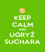 KEEP CALM AND UGRYŹ SUCHARA - Personalised Poster A4 size