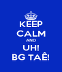 KEEP CALM AND UH! BG TAÊ! - Personalised Poster A4 size