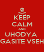 KEEP CALM AND UHODYA  GASITE VSEH - Personalised Poster A4 size