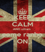 KEEP CALM AND uiliam  come ranho ON - Personalised Poster A4 size