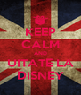KEEP CALM AND UITATE LA DISNEY - Personalised Poster A4 size