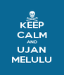 KEEP CALM AND UJAN MELULU - Personalised Poster A4 size