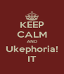 KEEP CALM AND Ukephoria! IT - Personalised Poster A4 size