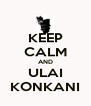 KEEP CALM AND ULAI KONKANI - Personalised Poster A4 size