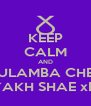 KEEP CALM AND ULAMBA CHE YAKH SHAE xD - Personalised Poster A4 size