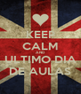 KEEP CALM AND ULTIMO DIA DE AULAS - Personalised Poster A4 size
