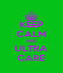 KEEP CALM AND ULTRA CARE - Personalised Poster A4 size