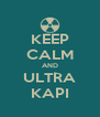 KEEP CALM AND ULTRA KAPI - Personalised Poster A4 size