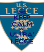 KEEP CALM AND ULTRA' LECCE - Personalised Poster A4 size