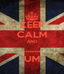 KEEP CALM AND ........ UM - Personalised Poster A4 size
