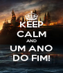 KEEP CALM AND UM ANO DO FIM! - Personalised Poster A4 size