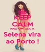 KEEP CALM AND UM DIA A Selena vira ao Porto ! - Personalised Poster A4 size