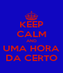 KEEP CALM AND UMA HORA DA CERTO - Personalised Poster A4 size
