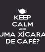 KEEP CALM AND UMA XÍCARA DE CAFÉ? - Personalised Poster A4 size
