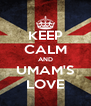 KEEP CALM AND UMAM'S LOVE - Personalised Poster A4 size