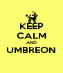 KEEP CALM AND UMBREON  - Personalised Poster A4 size