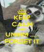 KEEP CALM AND UMMM ...... FORGET IT - Personalised Poster A4 size